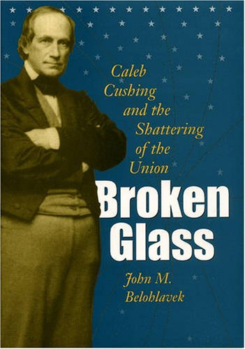 Read Online Broken Glass: Caleb Cushing and the Shattering of the Union (Civil War in the North) pdf