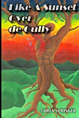 Like a Sunset Over de Gully: A journey from boy to man, in the land of the sea and sand. (Journey to the Centre of his You-We-Verse) (Volume 1) Paperback