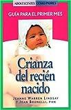 Crianza del recién nacido: Guía para el primer mes (Teen Pregnancy and Parenting series) (Spanish Edition)