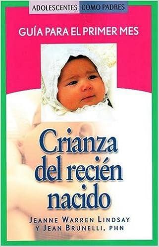 Crianza del recién nacido: Guía para el primer mes (Teen Pregnancy ...