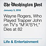 Wayne Rogers, Who Played Trapper John on TV's