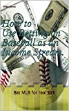 How to Use Betting on Baseball as an Income Stream.: Bet MLB for real $$$