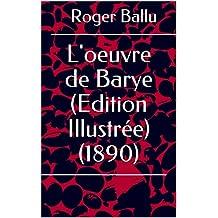 L'oeuvre de Barye (Edition Illustrée) (1890) (French Edition)