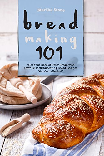 Bread Making 101: Get Your Dose of Daily Bread with Over 25 Mouthwatering Bread Recipes You Can't (Italian Soda Recipes)