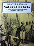 Front cover for the book Natural Rebels: A Social History of Enslaved Black Women in Barbados by Hilary McD. Beckles