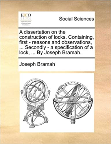 Book A dissertation on the construction of locks. Containing, first - reasons and observations, ... Secondly - a specification of a lock, ... By Joseph Bramah.