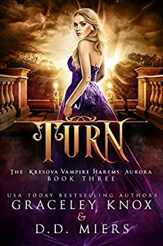 Turn: The Kresova Vampire Harems: Aurora by [Knox, Graceley, Miers, D.D.]