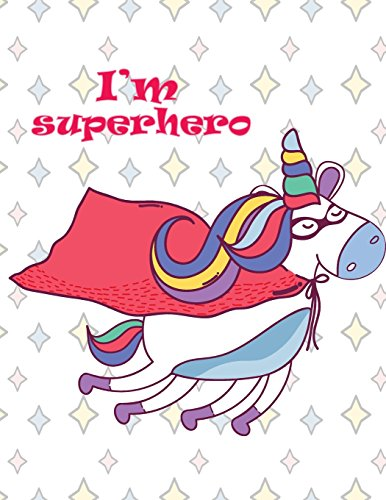 Im superhero Unicorn on white cover (8.5 x 11) inches 110 pages, Blank Unlined Paper for Sketching, Drawing, Whiting, Journaling & Doodling (Unicorn on white sketchbook) (Volume 5) [unicorn, cutie] (Tapa Blanda)
