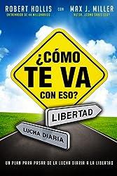 Como te Va con Eso?: Un Plan para Pasar de la Lucha Diaria a la Libertad (Spanish Edition)