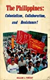 The Philippines : Colonialism, Collaboration, and Resistance, Pomeroy, William J., 0717806928