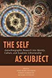 img - for The Self as Subject: Autoethnographic Research into Identity, Culture, and Academic Librarianship book / textbook / text book