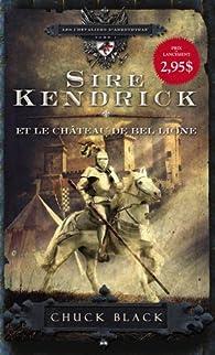 Les chevaliers d'Arrethtrae, tome 1 : Sire Kendrick et le château de Bel Lione par Chuck Black