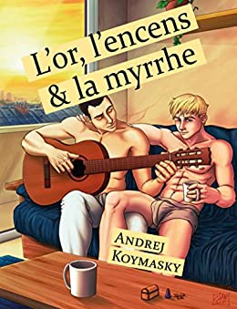 L'or, l'encens et la myrrhe (roman gay) (French Edition) by [Koymasky, Andrej]