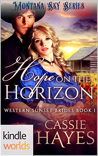 Montana Sky: Hope on the Horizon (Kindle Worlds) (Western Sunset Brides Book 1) by [Hayes, Cassie]