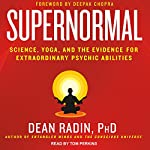 Supernormal: Science, Yoga, and the Evidence for Extraordinary Psychic Abilities | Dean Radin PhD,Deepak Chopra