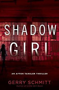 Shadow Girl (An Afton Tangler Thriller) by [Schmitt, Gerry]