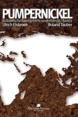Pumpernickel: Kulinarische Randgebiete neu entdeckt / Band 1