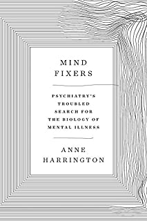 Book Cover: Mind Fixers: Psychiatry's Troubled Search for the Biology of Mental Illness