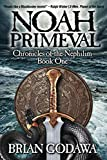 : Noah Primeval (Chronicles of the Nephilim) (Volume 1)