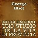 Middlemarch [Italian Edition]: Uno studio della vita di provincia [A Study of Provincial Life] Audiobook by George Eliot Narrated by Silvia Cecchini