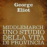Middlemarch [Italian Edition]: Uno studio della vita di provincia [A Study of Provincial Life]