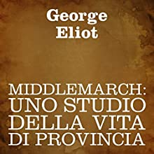 Middlemarch [Italian Edition]: Uno studio della vita di provincia [A Study of Provincial Life] Audiobook by George Eliot Narrated by Silvia Cecchini