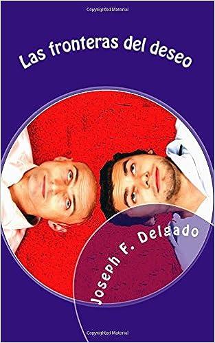 Las fronteras del deseo: Novela Corta (Spanish Edition): Joseph F. Delgado: 9781985651722: Amazon.com: Books