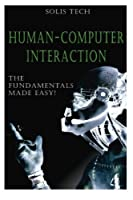 Human-Computer Interaction: The Fundamentals Made Easy! Front Cover