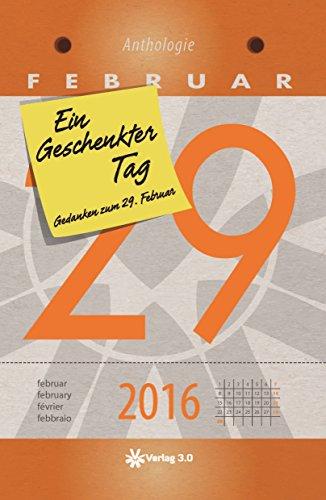Ein geschenkter Tag - 2016: Gedanken zum 29. Februar (German Edition)