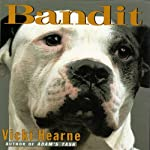 Bandit: The Heart-Warming True Story of One Dog's Rescue from Death Row | Vicki Hearne
