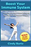 Boost Your Immune System: 7 Steps You Can Start TODAY To Regain Your Health and Prevent Disease (Volume 1)