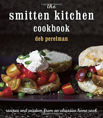 The Smitten Kitchen Cookbook: Recipes and Wisdom from an Obsessive Home Cook by Deb Perelman