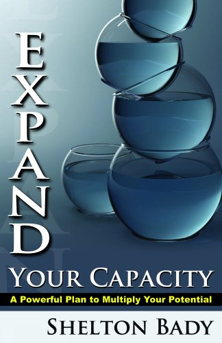 Expand Your Capacity: A Powerful Plan to Multiply Your Potential Shelton Bady
