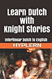 Learn Dutch with Knight Stories: Interlinear Dutch to English (Learn Dutch with Interlinear Stories for Beginners and Advanced Readers)
