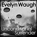 Unconditional Surrender Audiobook by Evelyn Waugh Narrated by Christian Rodska