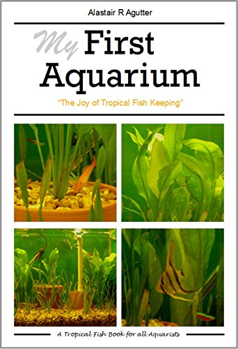 - My First Aquarium: The Joy of Tropical Fish Keeping