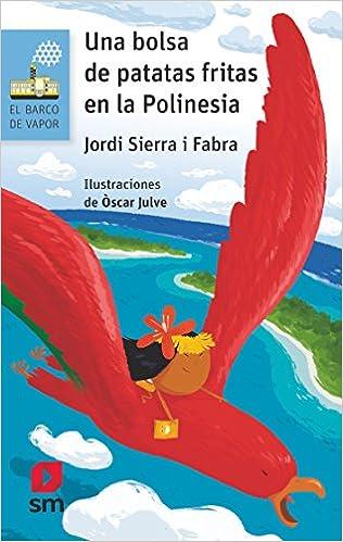 Una bolsa de patatas fritas en la Polinesia El Barco de Vapor Azul: Amazon.es: Jordi Sierra i Fabra, Òscar Julve Gil: Libros