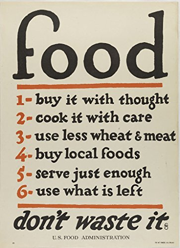 Poster Food Don't Waste It World War I-era detailing U S Administration's campaign have