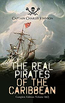 Download for free The Real Pirates of the Caribbean: The Incredible Lives & Actions of the Most Notorious Pirates in History: Charles Vane, ... John Rackam, Anne Bonny, Edward Low…