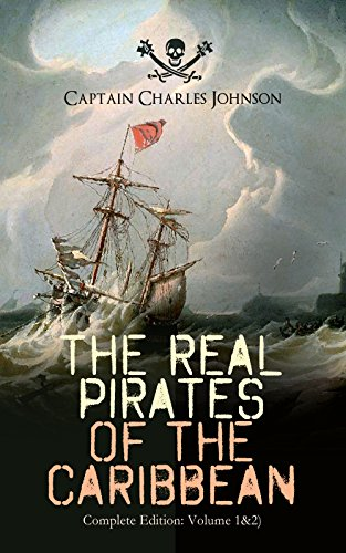 The Real Pirates of the Caribbean (Complete Edition: Volume 1&2): The Incredible Lives & Actions of the Most Notorious Pirates in History: Charles Vane, ... John Rackam, Anne Bonny, Edward Low…