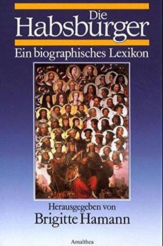 Die Habsburger: Ein biographisches Lexikon