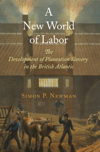 A New World of Labor: The Development of Plantation Slavery in the British Atlantic (The Early Modern Americas)