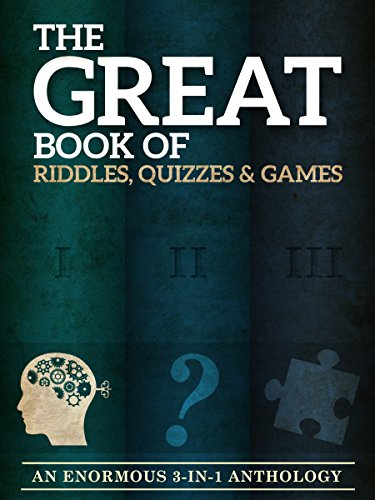 The Great Book of Riddles, Quizzes and Games: An Enormous Three-in-One Anthology