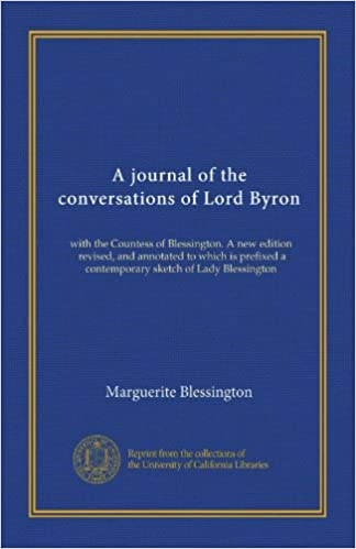 Kostenloser Vollversion-Bücherwurm-Download A journal of the conversations of Lord Byron: with the Countess of Blessington. A new edition, revised, and annotated to which is prefixed a contemporary sketch of Lady Blessington B006OOK2GI FB2