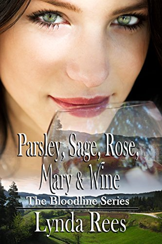 Parsley, Sage, Rose, Mary & Wine (The Bloodline Series Book 1) by [Rees, Lynda]