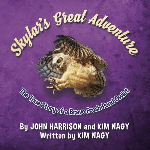 Skylar's Great Adventure: The True Story of a Brave Fresh Pond Owlet (True Wildlife ()