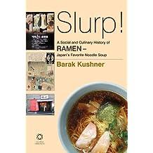 Slurp! a Social and Culinary History of Ramen - Japan's Favorite Noodle Soup