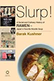 Slurp! : A Social and Culinary History of Ramen - Japan's Favourite Noodle Soup, Kushner, Barak, 9004218459