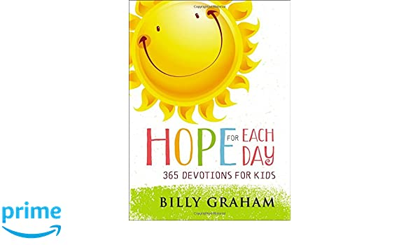 Hope For Each Day: 365 Devotions For Kids: Billy Graham: Amazon com