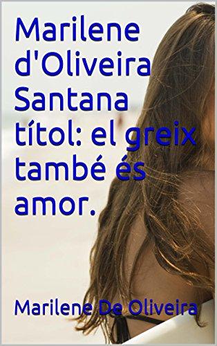 Descargar Libro Marilene D'oliveira Santana Títol: El Greix També és Amor. Marilene De Oliveira